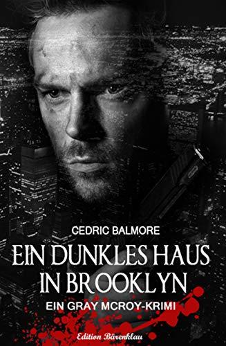Ein dunkles Haus in Brooklyn: Ein Gray McRoy-Krimi