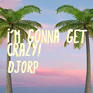 I'm Gonna Get Crazy!