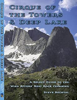 Cirque of the Towers & Deep Lake. A Select Guide to the Wind Rivers' Best Rock Climbing.