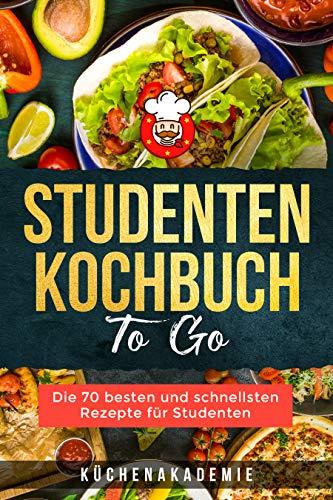 Studenten Kochbuch TO GO: Die 70 besten und schnellsten Rezepte für Studenten. Leckere und preiswerte Gerichte für jede Mahlzeit, mit Fisch, Fleisch oder vegetarisch. BONUS: Desserts und Snacks