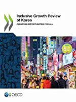 Inclusive Growth Review of Korea Creating Opportunities for All