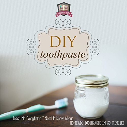 DIY Toothpaste: Teach Me Everything I Need to Know About Homemade Toothpaste in 30 Minutes audiobook cover art