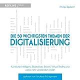 Die 50 wichtigsten Themen der Digitalisierung: Künstliche Intelligenz, Blockchain, Robotik,Virtual Reality und vieles mehr verständlich erklärt