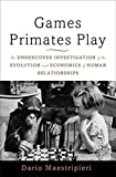 Image of Games Primates Play: An Undercover Investigation of the Evolution and Economics of Human Relationships