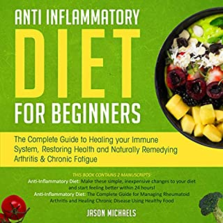 Anti-Inflammatory Diet for Beginners: The Complete Guide to Healing Your Immune System, Restoring Health and Naturally Remedying Arthritis & Chronic Fatigue cover art