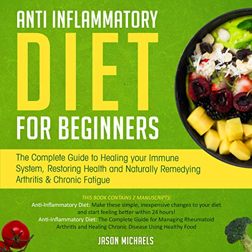 Anti-Inflammatory Diet for Beginners: The Complete Guide to Healing Your Immune System, Restoring Health and Naturally Remedying Arthritis & Chronic Fatigue audiobook cover art