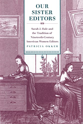 Compare Textbook Prices for Our Sister Editors: Sarah J. Hale and the Tradition of Nineteenth-Century American Women Editors  ISBN 9780820332499 by Okker, Patricia