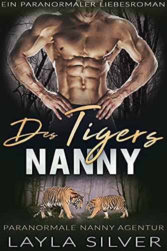 Des Tigers Nanny: Ein paranormaler Liebesroman (Paranormale Nanny Agentur 5)