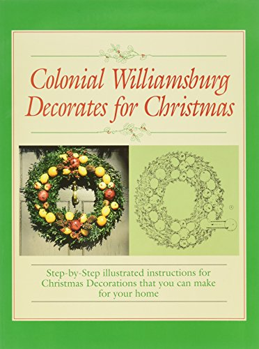 Colonial Williamsburg Decorates for Christmas: Step-By-Step Illustrated Instructions for Christmas Decorations That You Can Make for Your Home