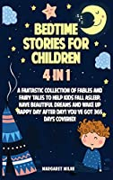Bedtime Stories for Children: A Fantastic Collection of Stories to Help Kids Fall Asleep, Have Beautiful Dreams and Wake Up Happy Day After Day! Youʻve Got 365 Days Covered!