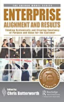 Enterprise Alignment and Results: Thinking Systemically and Creating Constancy of Purpose and Value for the Customer (The Shingo Model Series)