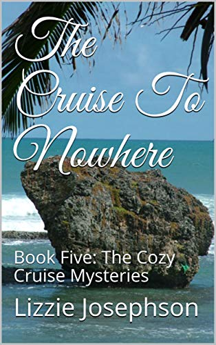 The Cruise To Nowhere: Book Five: The Cozy Cruise Mysteries by [Lizzie Josephson]