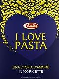 i love pasta. una storia d'amore in 100 ricette