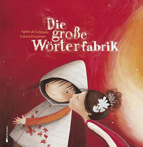 Die große Wörterfabrik: Poetisches Bilderbuch (Geschenkbuch) über den Wert der Liebe und der Sprache