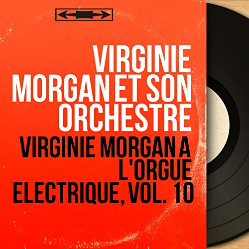 Virginie Morgan à l'orgue électrique, vol. 10 (Mono version)