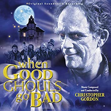 When Good Ghouls Go Bad (Original Soundtrack Recording)