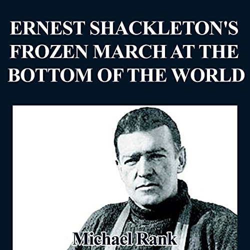 Ernest Shackleton's Frozen March at the Bottom of the World audiobook cover art