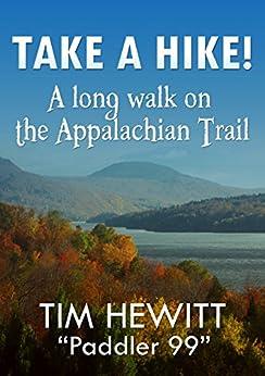 Take a Hike!: A Long Walk on the Appalachian Trail by [Tim Hewitt, Jeanine Henning, Kelly Hartigan]