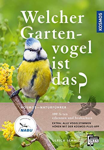 Welcher Gartenvogel ist das?: 100 Arten erkennen und beobachten; Extra: Alle Vogelstimmen hören mit der KOSMOS-PLUS-App