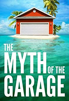 The Myth of the Garage by [Chip Heath]