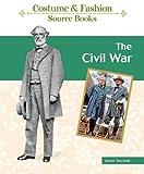 Taschek, K: The Civil War (Costume And Fashion Source Books) - Karen Taschek