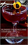 Blended Cocktails and liqueurs (English Edition)