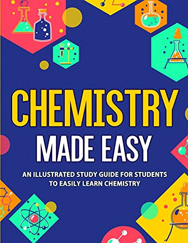 Chemistry Made Easy: An Illustrated Study Guide For Students To Easily...