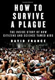 How to Survive a Plague: The Inside Story of How Citizens and Science Tamed AIDS