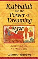 Kabbalah and the Power of Dreaming: Awakening the Visionary Life by Catherine Shainberg(2005-02-16)