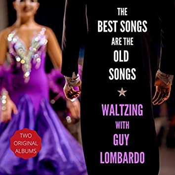 The Best Songs Are the Old Songs / Waltzing with Guy Lombardo