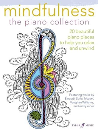 Mindfulness: The Piano Collection - 20 Beautiful Piano Pieces to Help You Relax and Unwind