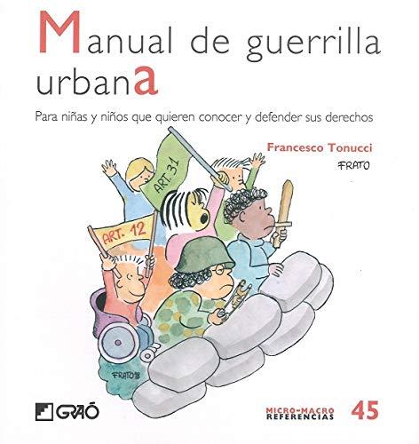 Manual de guerrilla urbana. Para niñas y niños que quieren conocer y defender su: Para niñas y niños que quieren conocer y defender sus derechos: 045 (Micro-macro Referencias)