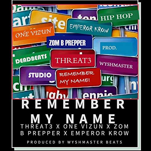 Remember My Name (feat. Threat 3, One Vizun, Zom B Prepper & Emperor Krow) [Explicit]