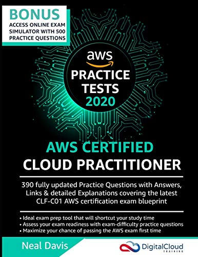 AWS Certified Cloud Practitioner Practice Tests 2019: 390 AWS Practice Exam Questions with Answers & detailed Explanations