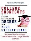 College Shortcuts: An Express Undergraduate Degree with Zero Student Loans: Reviews of The Best Colleges, Free Online Courses, College Transfers and More ... Planning and Career Counseling Series)