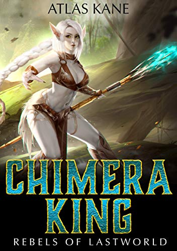 Chimera King: Rebels of Last World (A Harem LitRPG Adventure)