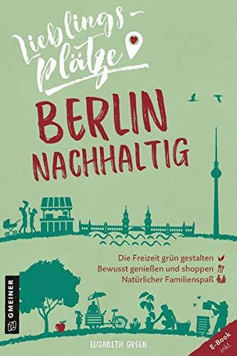Lieblingsplätze Berlin nachhaltig (Lieblingsplätze im GMEINER-Verlag)