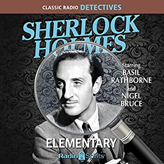 Sherlock Holmes: Elementary                   By:                                                                                                                                 Original Radio Broadcast                               Narrated by:                                                                                                                                 Basil Rathbone,                                                                                        Nigel Bruce,                                                                                        Old Time Radio                      Length: 7 hrs and 50 mins     2 ratings     Overall 5.0