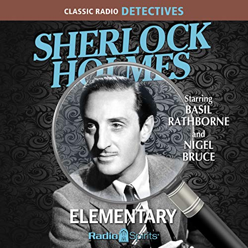 Sherlock Holmes: Elementary                   By:                                                                                                                                 Original Radio Broadcast                               Narrated by:                                                                                                                                 Basil Rathbone,                                                                                        Nigel Bruce,                                                                                        Old Time Radio                      Length: 7 hrs and 50 mins     4 ratings     Overall 4.8