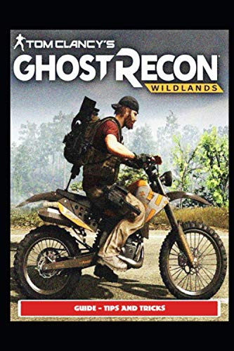Tom Clancy's Ghost Recon: Wildlands Guide - Tips and Tricks