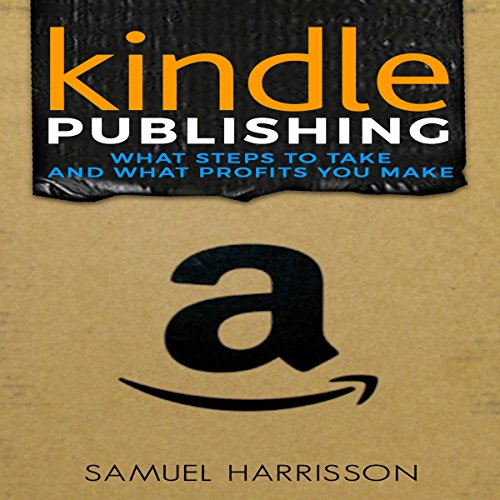 Kindle Publishing: What Steps to Take and What Profits You Make audiobook cover art