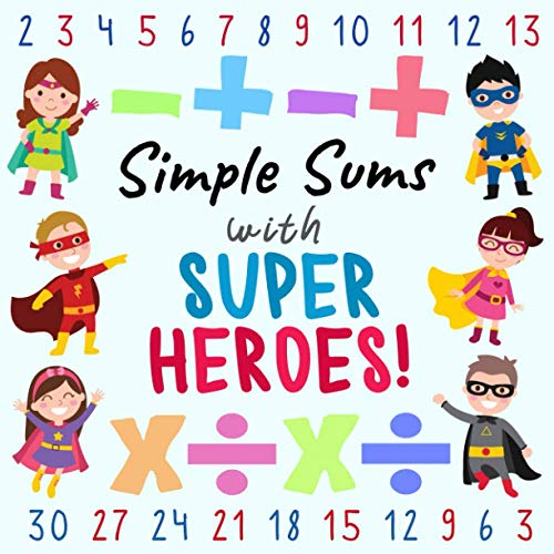 Simple Sums - With Superheroes!: A Fun Puzzle Book for 3-6 Year Olds (with Adding, Subtracting, Multiplying and Dividing!)