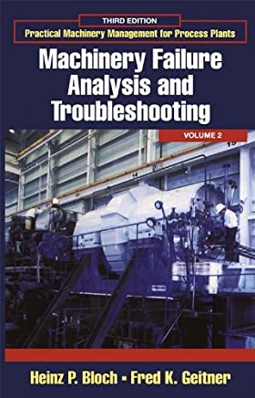 Practical Machinery Management for Process Plants: Volume 2: Machinery Failure Analysis and Troubleshooting (English Edition)