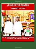 Jesus is the Reason Nativity Play: See the real meaning of Christmas as a short, 1 rehearsal musical play with performers age 2 to 90. (The Sunday School Workshop)