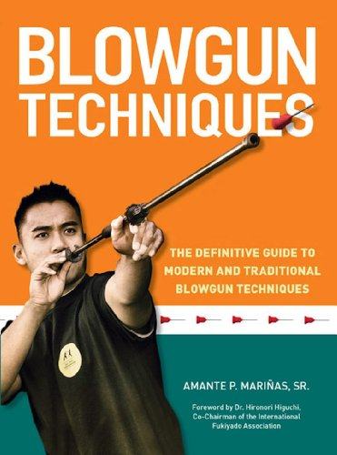 Blowgun Techniques: The Definitive Guide to Modern and Traditional Blowgun Techniques (English Edition)