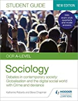 OCR A-level Sociology Student Guide 3: Debates in contemporary society: Globalisation and the digital social world; Crime and deviance (Ocr Student Guide)