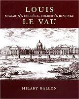 Louis Le Vau: Mazarin's College, Colbert's Revenge