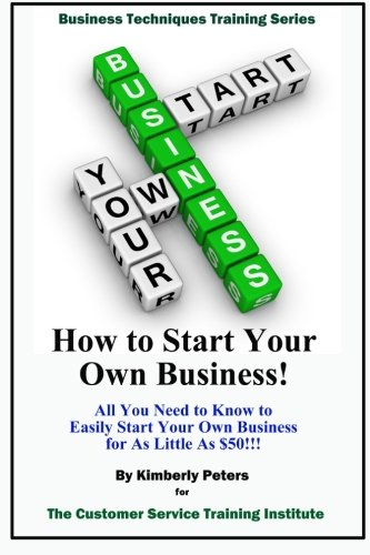 How to Start Your Own Business!: All Your Need to Know to Easily Start Your Own Business for Less than $50! (BusinessTechniques Training Series) (Volume 1)