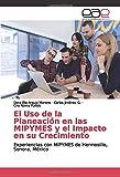El Uso de la Planeación en las MIPYMES y el Impacto en su Crecimiento: Experiencias con MIPYMES de Hermosillo, Sonora, México (Spanish Edition)