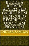 Buddha rursus autem Sed caeruleum eum cupio reciproca quod iam nondum